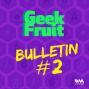 Artwork for Ep. 120: Geek Fruit Bulletin #2