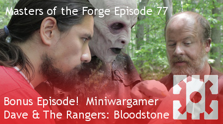 Masters of the Forge Episode 077 – Bonus Episode! MiniWarGamer Dave and The Rangers: Bloodstone