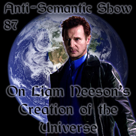 Episode 87 - On Liam Neeson's Creation of the Universe