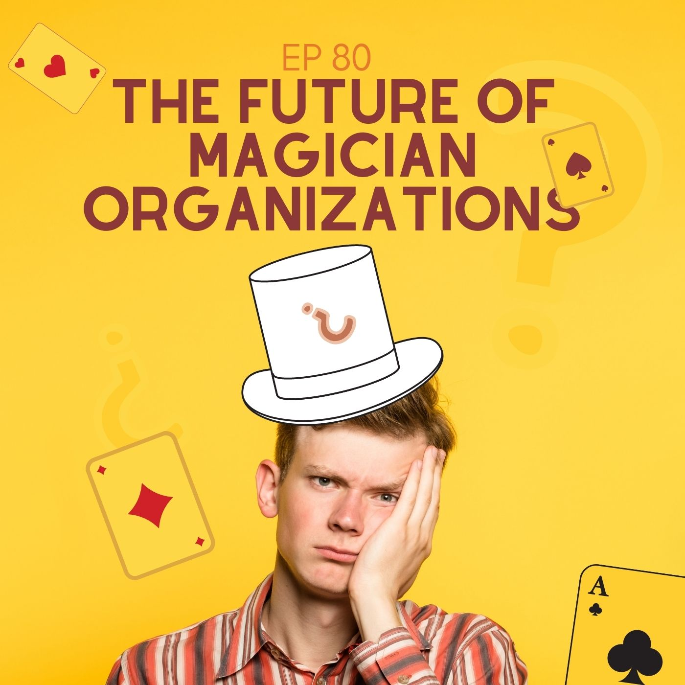 #80 - The Future of Magician Organizations