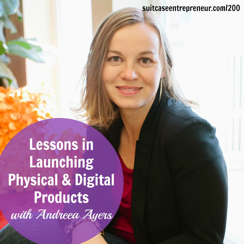 [200] 7 Lessons in Launching Physical & Digital Products with Andreea Ayers