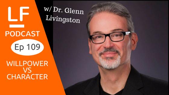 Artwork for 109 Willpower vs Character w/ Dr. Glenn Livingston