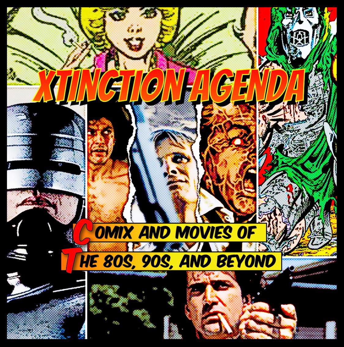 Xtinction Agenda: Comics and Movies of 80s, 90s, and Beyond