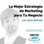 Artwork for La Mejor Estrategia de Marketing para Tu Negocio, con Joan Boluda - MARKETING - MENTOR360