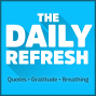Artwork for 454: The Daily Refresh | Quotes - Gratitude - Guided Breathing