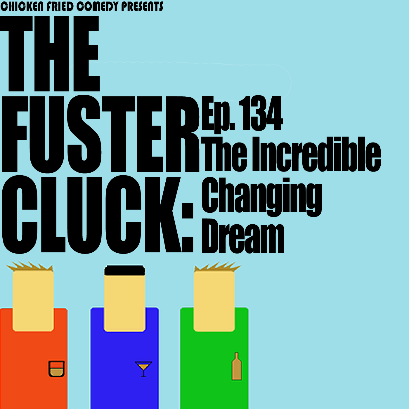 The Fustercluck Ep 134: The Incredible Changing Dream
