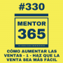 Artwork for MENTOR365 #330Cómo aumentar las ventas - 1 - Haz que la venta sea más fácil