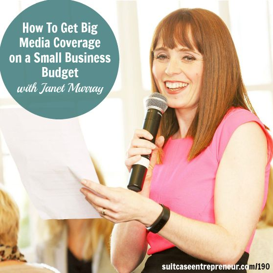[190] How To Get Big Media Coverage on a Small Business Budget with Janet Murray