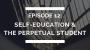 Artwork for episode 12: self-education & the perpetual student