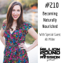 Artwork for 210: Becoming Naturally Nourished with Ali Miller