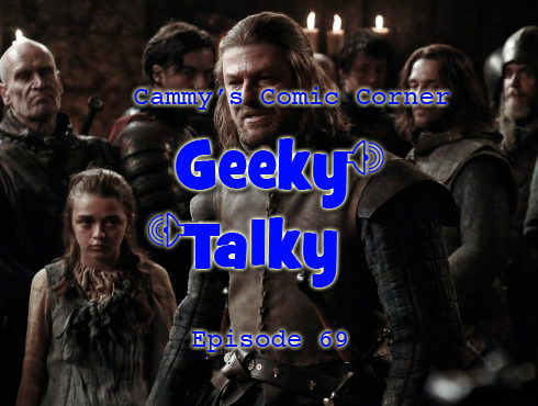 Cammy's Comic Corner - Geeky Talky - Episode 69