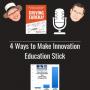 Artwork for 4 Ways to Make Innovation Education STICK