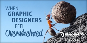 When Graphic Designers Feel Overwhelmed - RD035