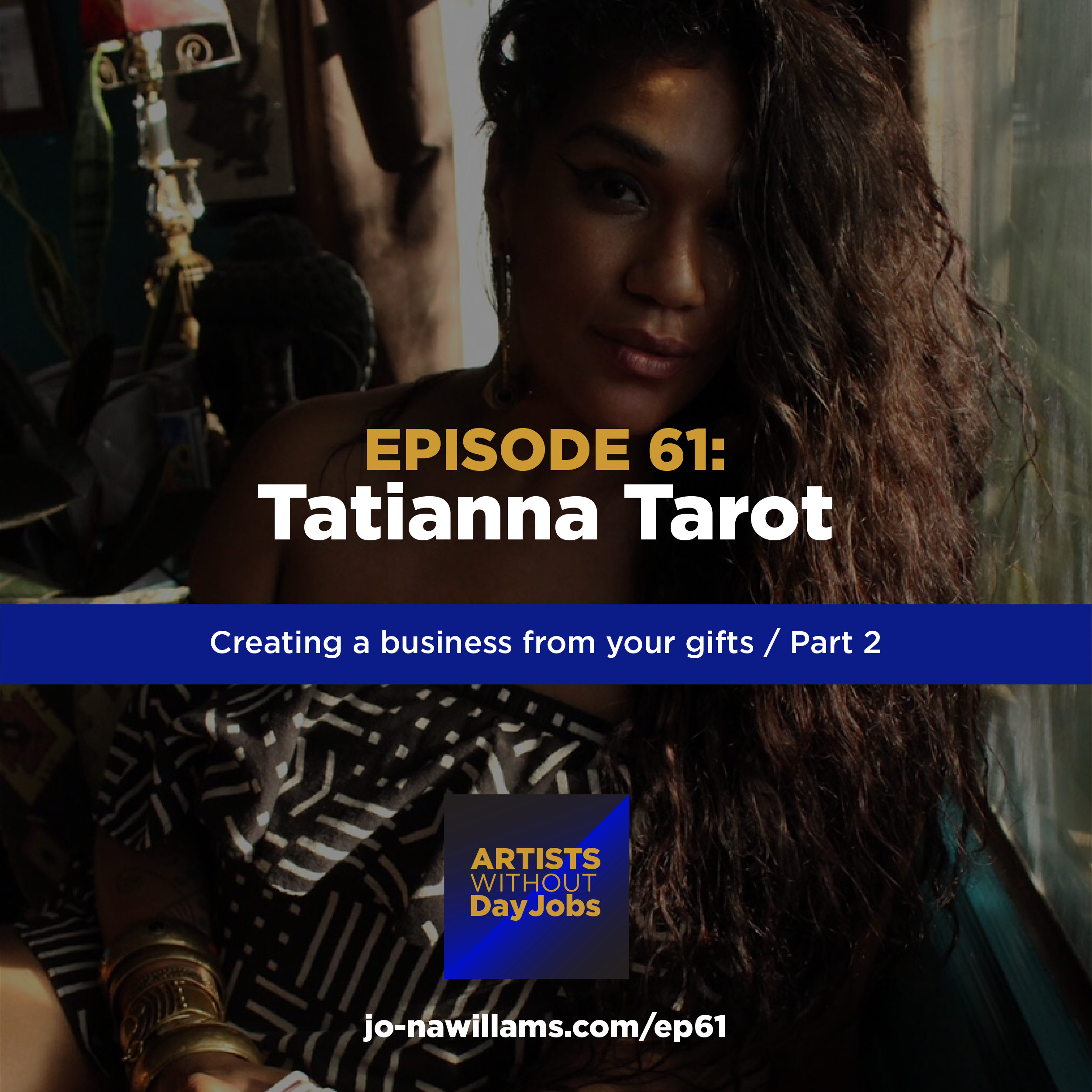 Ep 61: Building a business from your gifts w/ Tatianna Tarot, Pt. 2