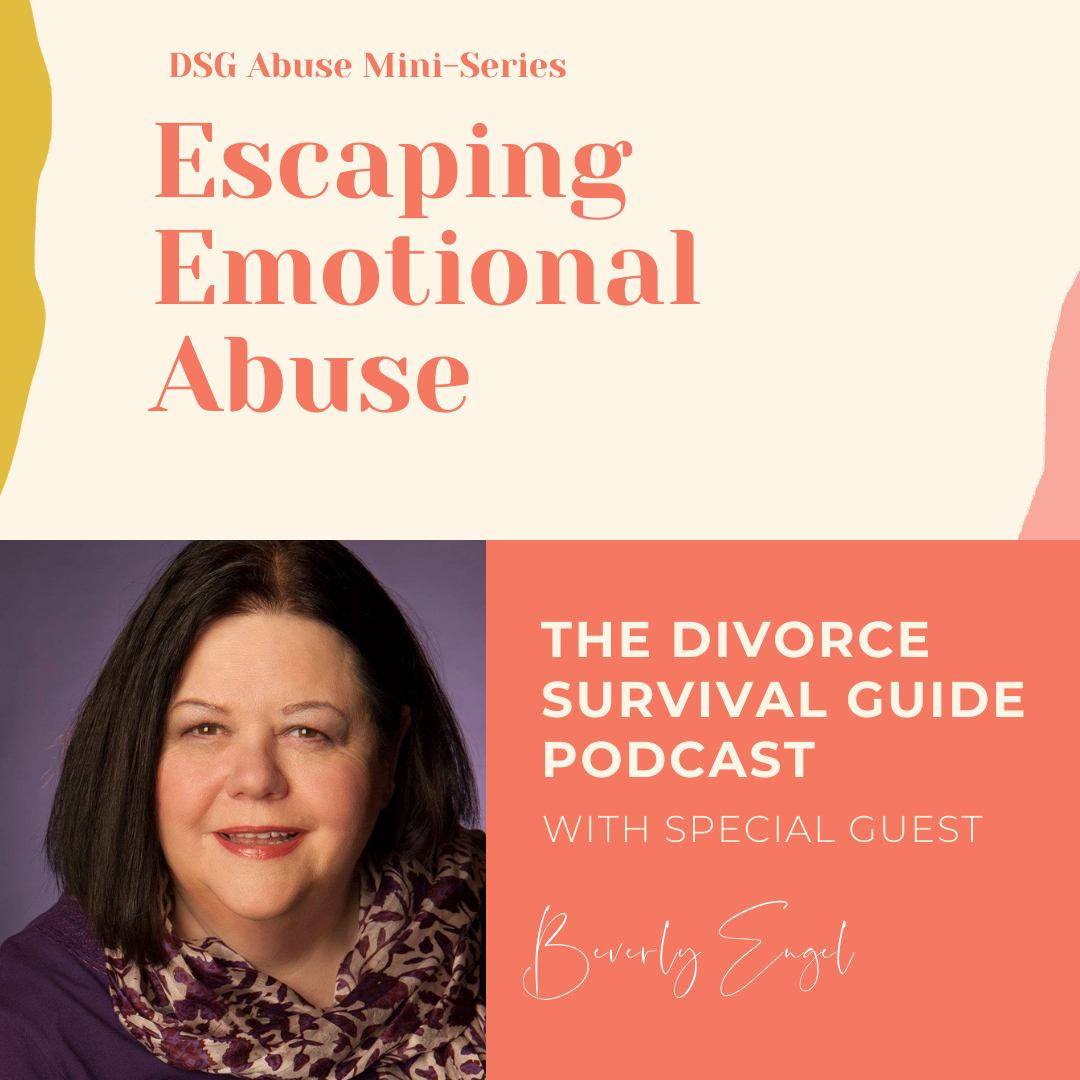 The Divorce Survival Guide Podcast - Escaping Emotional Abuse with Beverly Engel