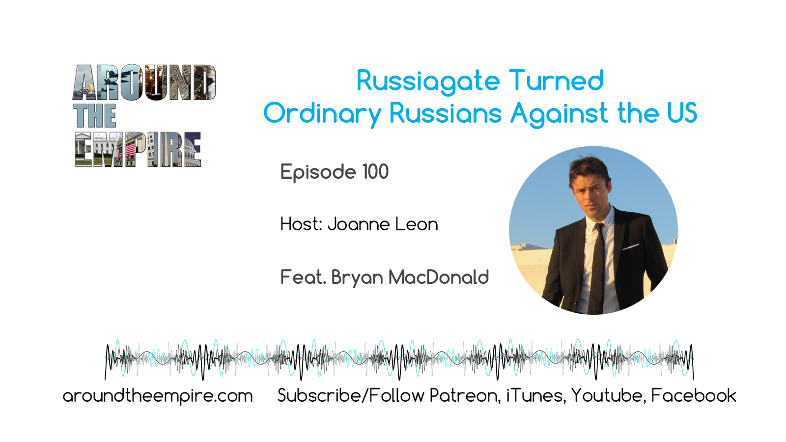 Ep 100 Russagate Turned Ordinary Russians Against US feat Bryan MacDonald