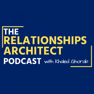 The Relationships Architect Podcast with Khaled   Relationship Advice for Entrepreneurs on Team, Time, Leadership, and Money