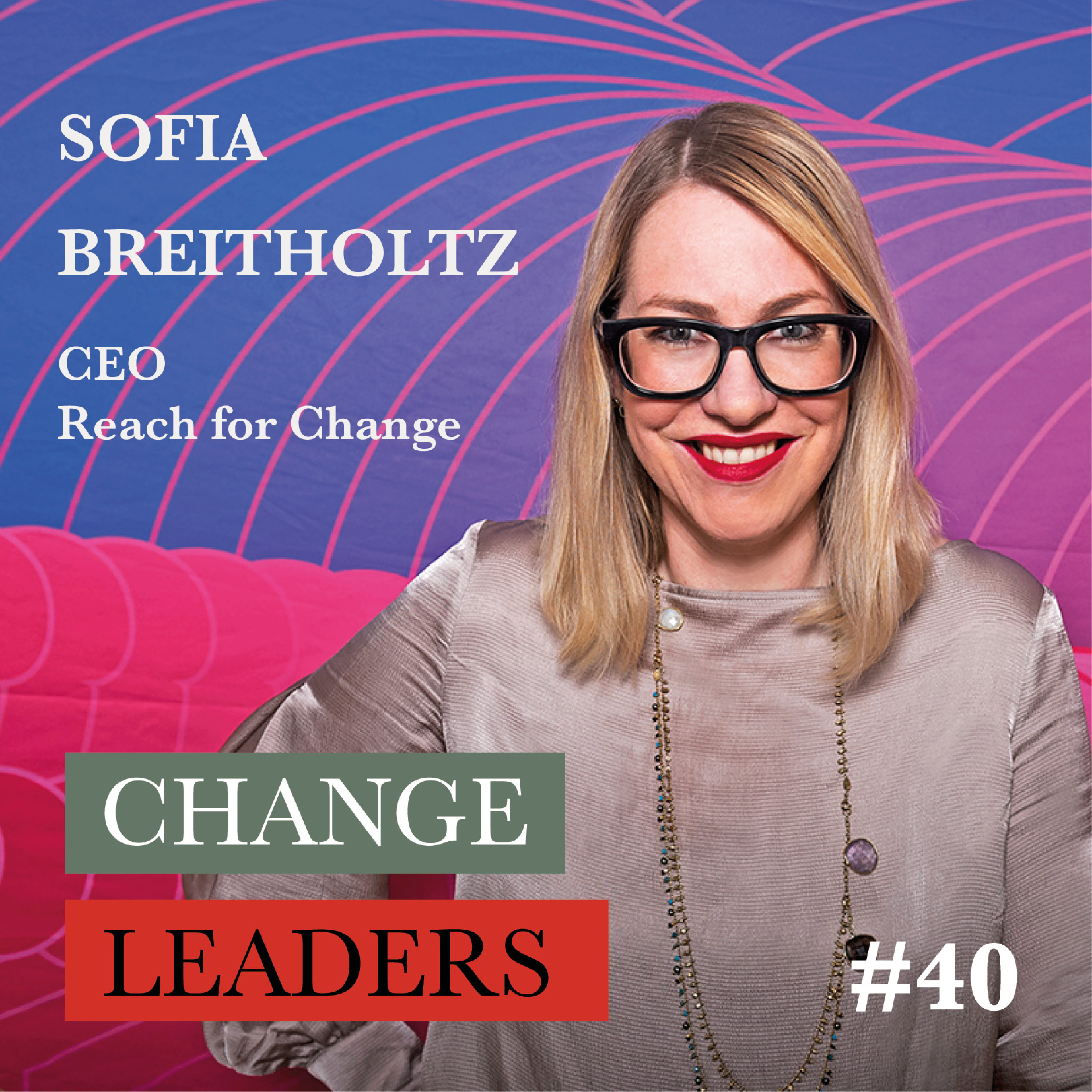 #40 Sofia Breitholtz, CEO Reach for Change - A better world for children and youth