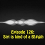 Artwork for Ep 126: Siri is kind of a B!#@h