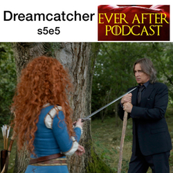 s5e5 Dreamcatcher  - Ever After: The Once Upon a Time Podcast