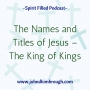 Artwork for The Names and Titles of Jesus – The King of Kings Episode 103