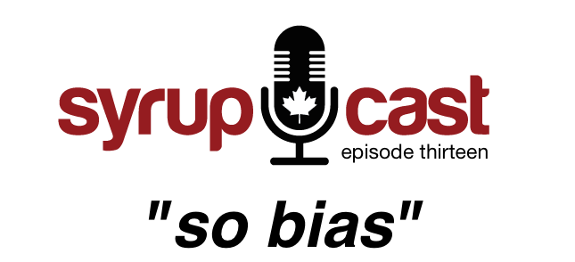SyrupCast Episode 13: So bias