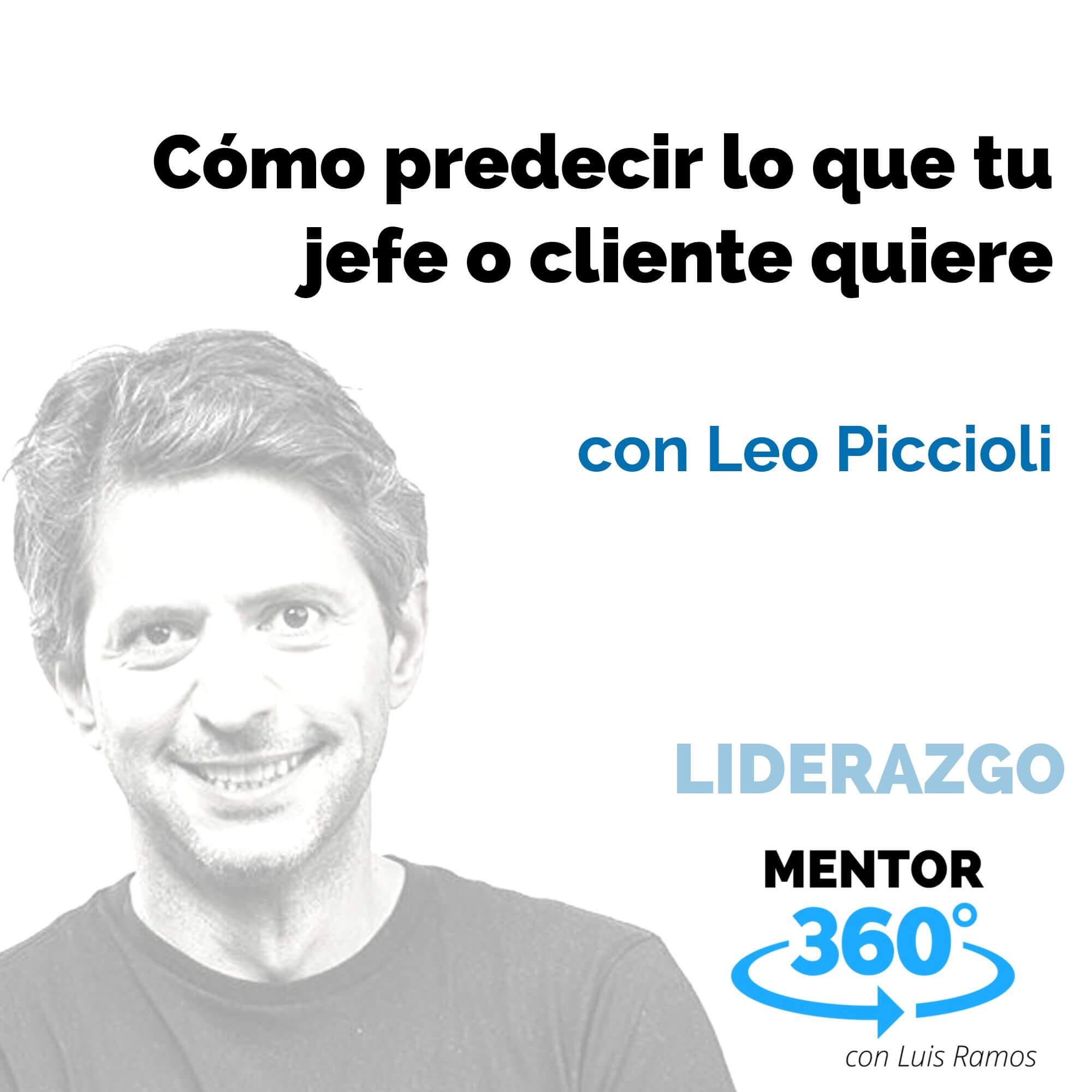 Cómo predecir lo que tu jefe o cliente quiere, con Leo Piccioli - LIDERAZGO