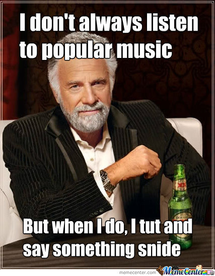 from https://www.memecenter.com/fun/1083684/when-i-listen-to-pop-music