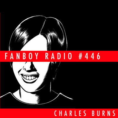 Fanboy Radio #446 - Charles Burns