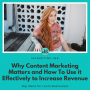 Artwork for Why Content Marketing matters and how to use it effectively to increase revenue