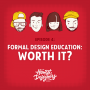 Artwork for Episode 4 - Formal Design Education, Worth It?