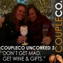 Artwork for CoupleCo Uncorked III: Don't Get Mad, Get Wine & Gifts!