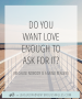 Artwork for Do You Want Love Enough To Ask For It?