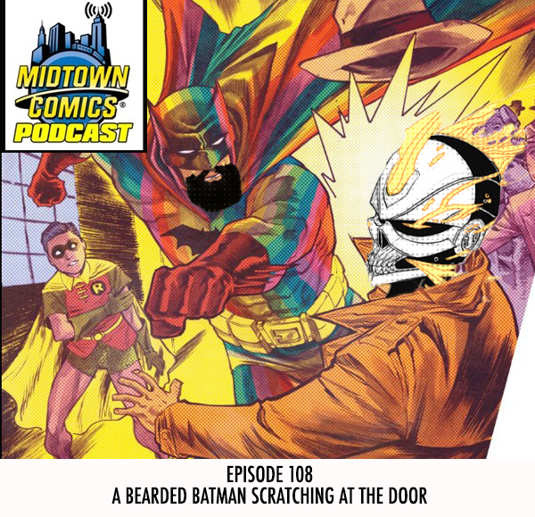 Midtown Comics Episode 108 Bearded Batman Scratching at the Door