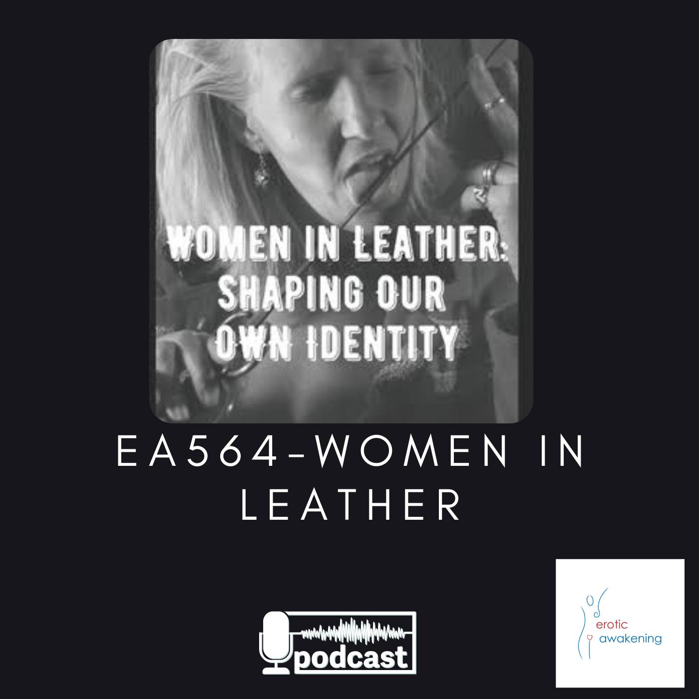 Erotic Awakening Podcast - EA564 - Women in Leather