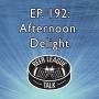 Artwork for Episode 192: Afternoon Delight