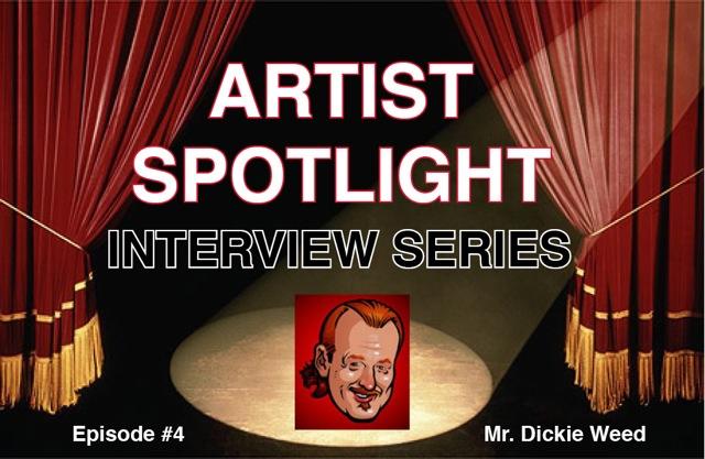 ARTIST SPOTLIGHT #4- Mr. Dickie Weed