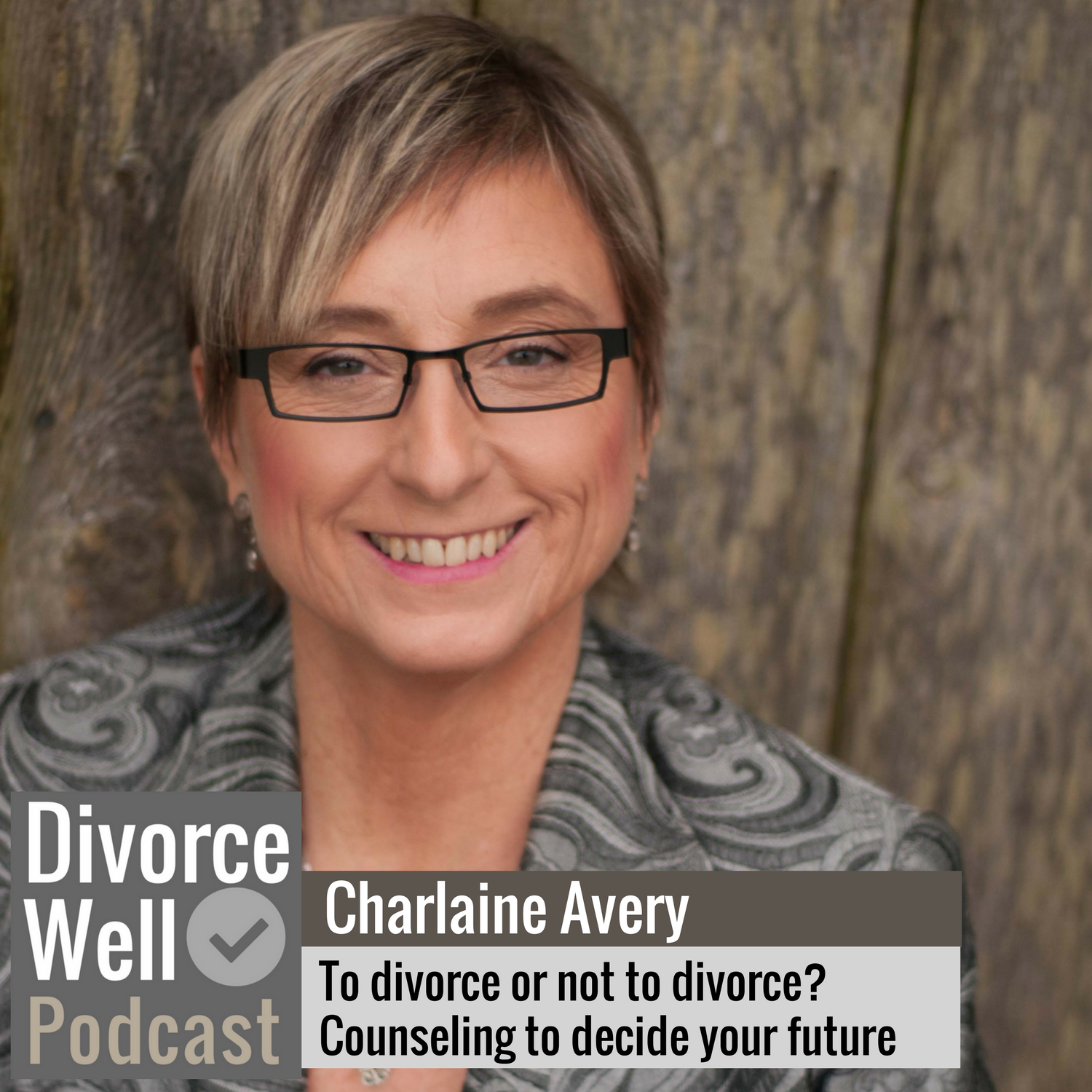 The Divorce Well Podcast - 07 - To divorce or not to divorce? Counseling to decide your future, with Charlaine Avery
