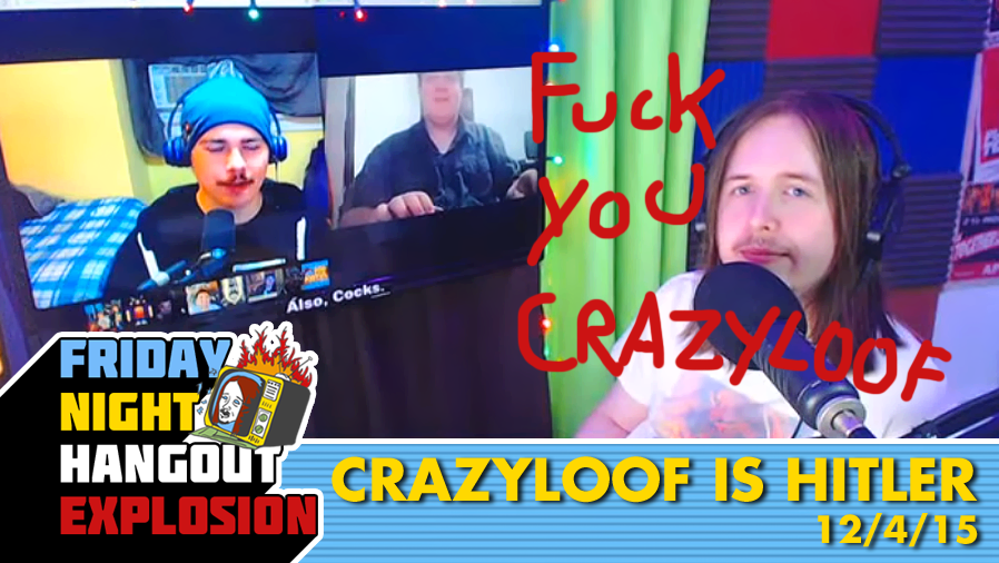 Crazyloof Is Hitler - FRIDAY NIGHT HANGOUT EXPLOSION (12/4/15)