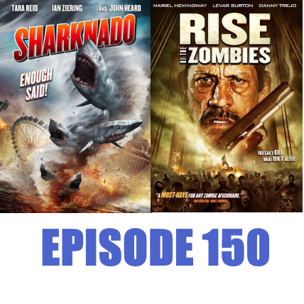 Episode 150 - Sharknado and Rise of the Zombies