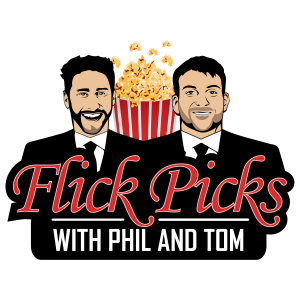 Flick Picks with Phil and Tom