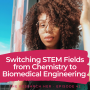 Artwork for E42. Switching STEM Fields from Chemistry to Biomedical Engineering w/ Dr. Korie Grayson