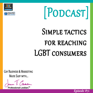 Personal Branding for the LGBTQ Professional - #71: Simple Tactics for Reaching LGBT Consumers [Podcast]