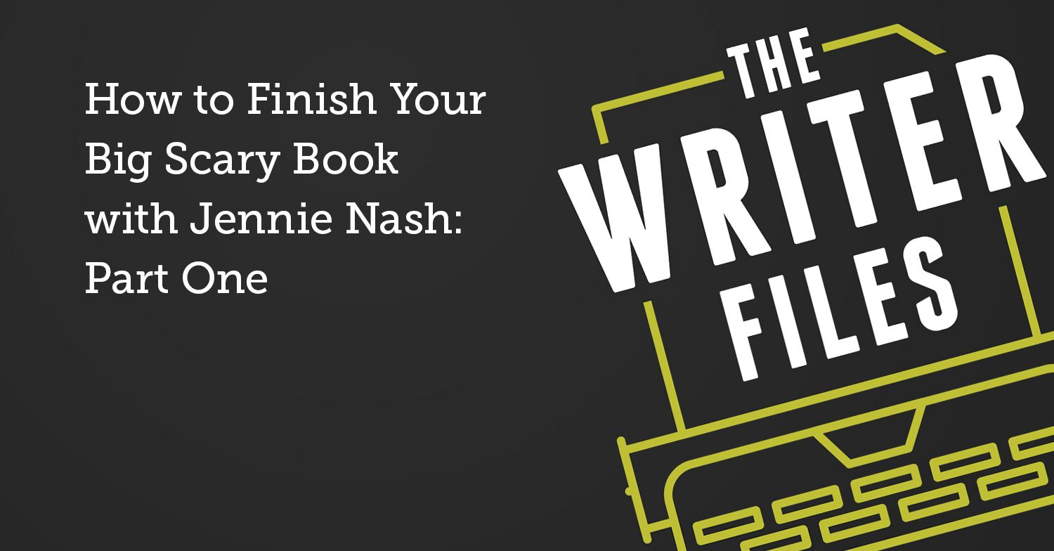 How to Finish Your Big Scary Book with Jennie Nash: Part One