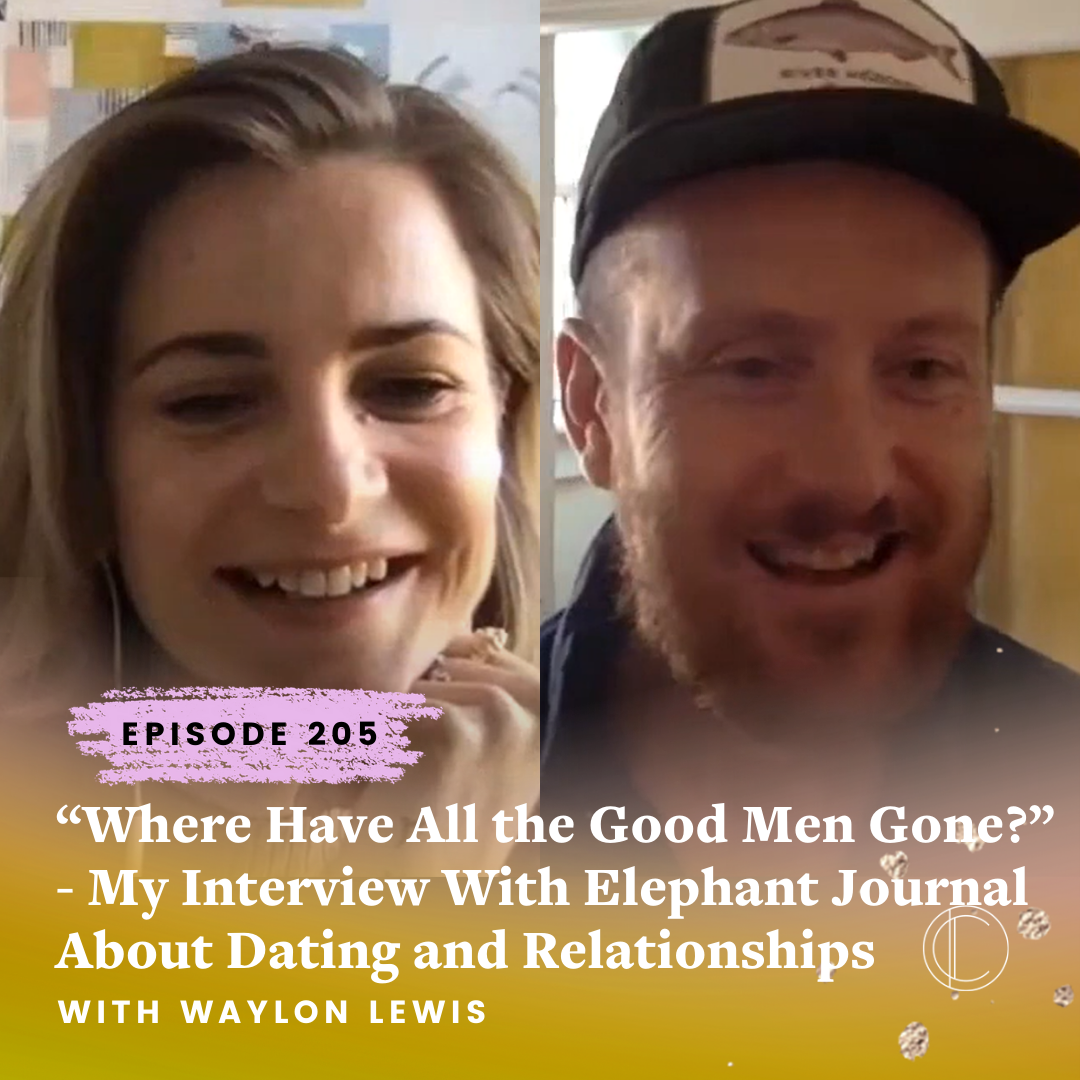 """#205: """"Where Have All the Good Men Gone?"""" - My Interview With Elephant Journal About Dating and Relationships With Waylon Lewis"""