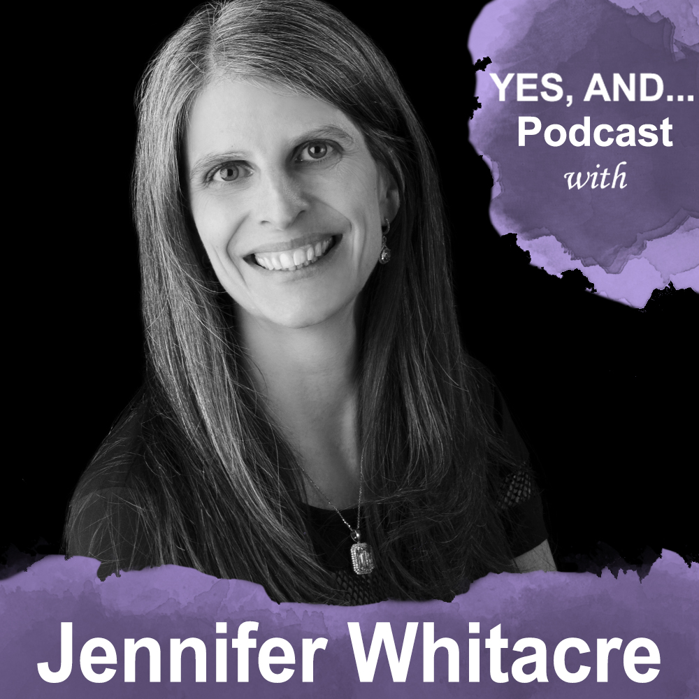 Yes, And . . . Podcast with Jennifer Whitacre show art