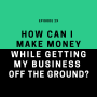 Artwork for 29: Q+A with Linsi. How can I make money while getting my business off the ground?