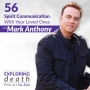 Artwork for Spirit Communication With Your Loved Ones with Mark Anthony - Episode 56