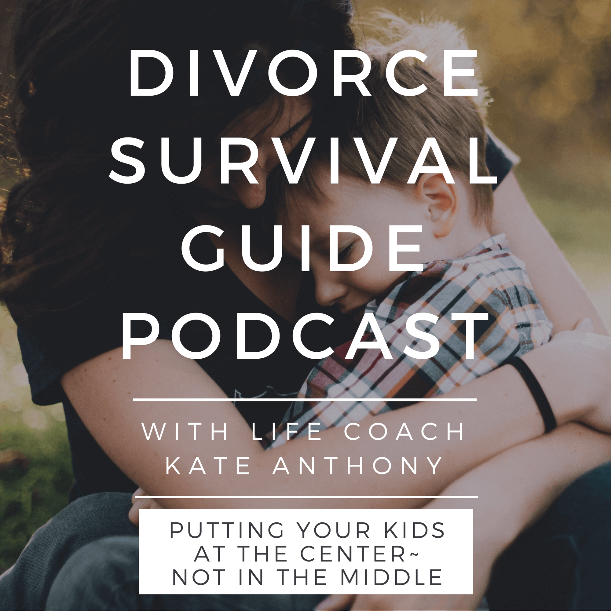The Divorce Survival Guide Podcast - Putting your kids at the center — not in the middle — of your divorce