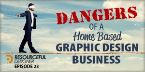 Dangers of a Home Based Graphic Design Business - RD023